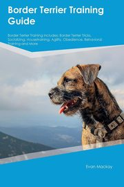 Border Terrier Training Guide Border Terrier Training Includes, Burgess James