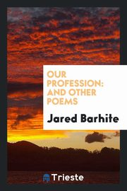 Our Profession, Barhite Jared