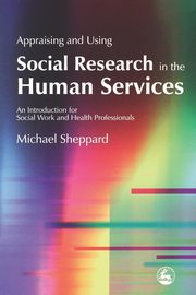 ksiazka tytuł: Appraising and Using Social Research in the Human Services autor: Sheppard Michael