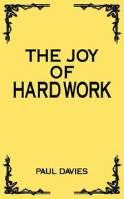 The Joy of Hard Work, Davies Paul
