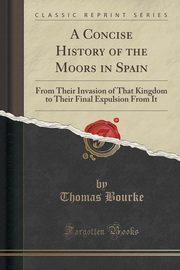 A Concise History of the Moors in Spain, Bourke Thomas