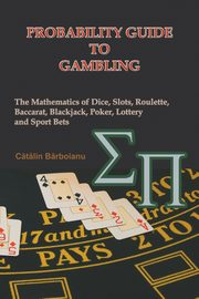 Probability Guide to Gambling, Barboianu Catalin