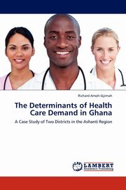The Determinants of Health Care Demand in Ghana, Amoh-Gyimah Richard
