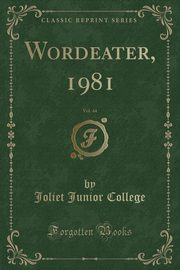 Wordeater, 1981, Vol. 44 (Classic Reprint), College Joliet Junior