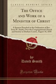 The Office and Work of a Minister of Christ, Smith David