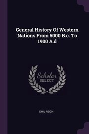 General History Of Western Nations From 5000 B.c. To 1900 A.d, Reich Emil