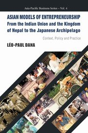 ASIAN MODELS OF ENTREPRENEURSHIP -- FROM THE INDIAN UNION AND THE KINGDOM OF NEPAL TO THE JAPANESE ARCHIPELAGO, Dana Leo-Paul