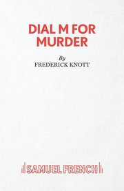 Dial M For Murder - A Play, Knott Frederick