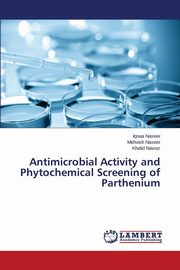 Antimicrobial Activity and Phytochemical Screening of Parthenium, Naseer Iqnaa