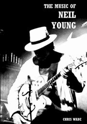 The Music of Neil Young, wade chris