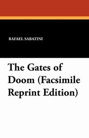 The Gates of Doom (Facsimile Reprint Edition), Sabatini Rafael