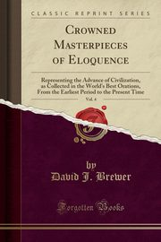 Crowned Masterpieces of Eloquence, Vol. 4, Brewer David J.