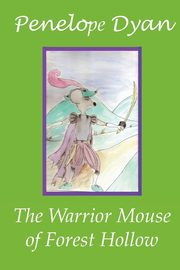The Warrior Mouse Of Forest Hollow, Dyan Penelope