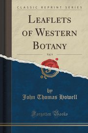 Leaflets of Western Botany, Vol. 9 (Classic Reprint), Howell John Thomas
