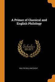A Primer of Classical and English Philology, Skeat Walter William