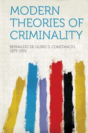Modern Theories of Criminality, 1873-1959 Bernaldo de Quiro´s Constan