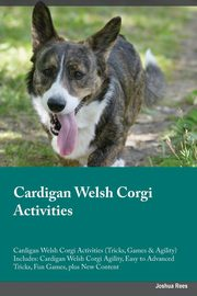 Cardigan Welsh Corgi Activities Cardigan Welsh Corgi Activities (Tricks, Games & Agility) Includes, Burgess Liam
