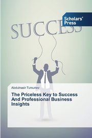 The Priceless Key to Success And Professional Business Insights, Tursunov Abdulnasir