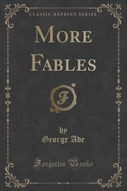 More Fables (Classic Reprint), Ade George