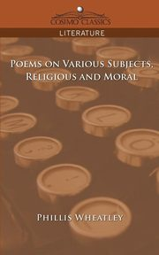 Poems on Various Subjects, Religious and Moral, Wheatley Phillis
