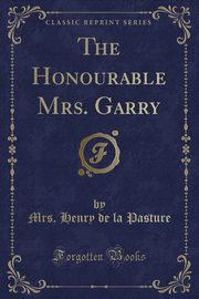 The Honourable Mrs. Garry (Classic Reprint), Pasture Mrs. Henry de la