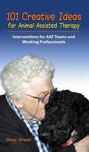 101 Creative Ideas for Animal Assisted Therapy, Grover Stacy