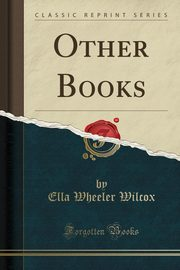 Other Books (Classic Reprint), Wilcox Ella Wheeler