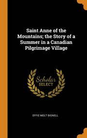 Saint Anne of the Mountains; the Story of a Summer in a Canadian Pilgrimage Village, Bignell Effie Molt