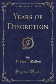 Years of Discretion (Classic Reprint), Hatton Frederic