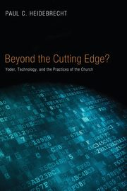 Beyond the Cutting Edge?, Heidebrecht Paul C.