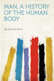 Man, a History of the Human Body, Keith Arthur