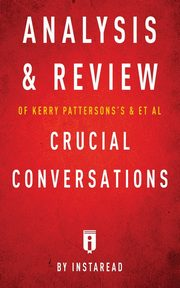 Analysis & Review of Kerry Patterson's & et al Crucial Conversations by Instaread, Instaread