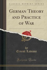 German Theory and Practice of War (Classic Reprint), Lavisse Ernest