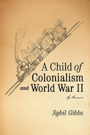 A Child of Colonialism and World War II, Gibbs Sybil