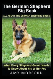 The German Shepherd Big Book, Morford Amy