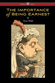 The Importance of Being Earnest (Wisehouse Classics Edition), Wilde Oscar