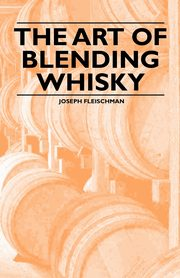 The Art of Blending Whisky, Fleischman Joseph