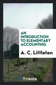 An Introduction to Elementary Accounting, Littleton A. C.