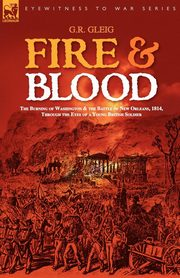 Fire & Blood, Gleig G. R.