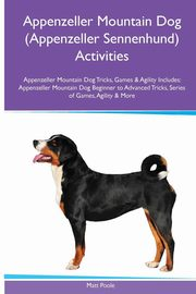 Appenzeller Mountain Dog (Appenzeller Sennenhund) Activities Appenzeller Mountain Dog Tricks, Games & Agility. Includes, Poole Matt