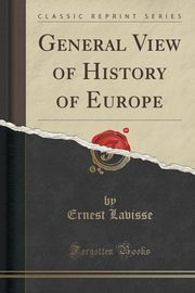 General View of History of Europe (Classic Reprint), Lavisse Ernest