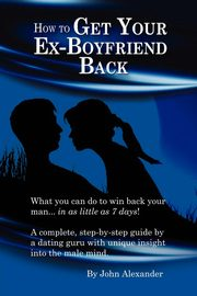 How to Get Your Ex-Boyfriend Back, Alexander John
