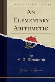 An Elementary Arithmetic (Classic Reprint), Wentworth G. A.