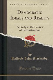 Democratic Ideals and Reality, Mackinder Halford John