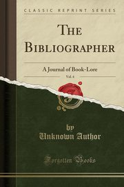 The Bibliographer, Vol. 4, Author Unknown