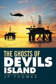 The Ghosts of Devils Island, Thomas JP