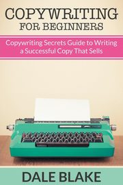 Copywriting For Beginners, Blake Dale