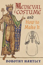 Medieval Costume and How to Make It, Hartley Dorothy