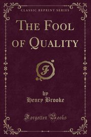 The Fool of Quality (Classic Reprint), Brooke Henry