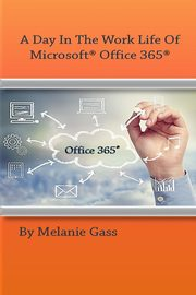 A Day In The Worklife of Microsoft Office 365, Gass Melanie